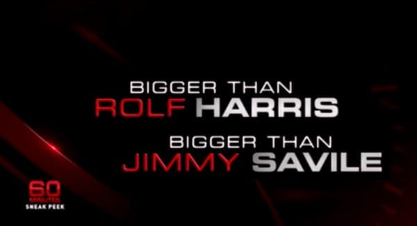 Bigger than Rolf Harris, bigger than Jimmy Savile