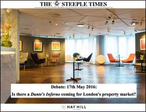 The Steeple Times London property market debate – 12 Hay Hill, Mayfair, W1 – 17th May 2016 – Nick Crayson of Crayson, national land buyer Stuart Green, Alan Miller of SCM Group and Andy Smith of 1st Asset – Is there a Dante's Inferno coming for London's property market?