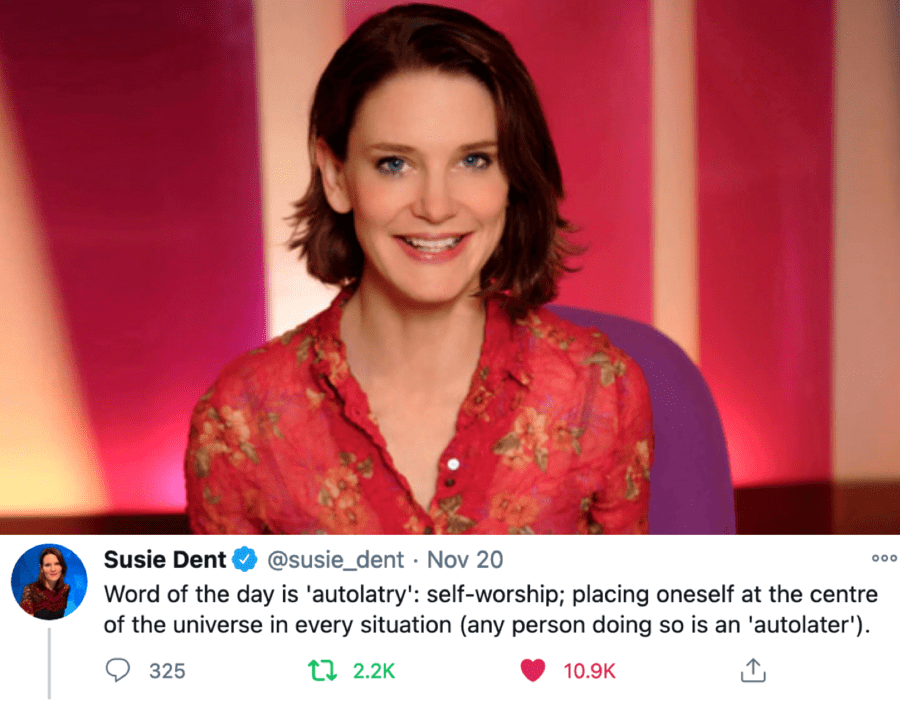 Word of the Week – 'Autolatry' and Boris Johnson and Ghislaine Maxwell – Susie Dent's choice of 'autolatry' as her 'word of the day' was most appropriate; it sums up Boris Johnson and Ghislaine Maxwell perfectly.